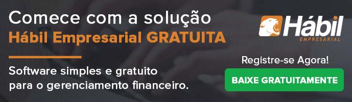 Comece com a solução Hábil Empresarial GRATUITA - Software de gestão financeira - Baixar Agora